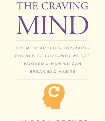 The-Craving-Mind-From-Cigarettes-to-Smartphones-to-Love-Why-We-Get-Hooked-and-How-We-Can-Break-Bad-Habits