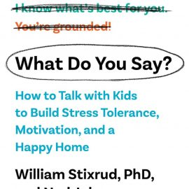 Bookcover What Do You Say? William Stixrud and Ned Johnson